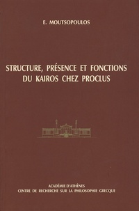 Evanghélos Moutsopoulos - Structure, présence et fonctions du Kairos chez Proclus.