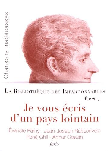 Evariste de Parny et Jean-Joseph Rabearivelo - Je vous écris d'un pays lointain - 4 volumes : Chansons madécasses ; Vieilles chansons du pays d'Imerina ; Le Pantoun des Pantoun ; Langueur d'éléphant.