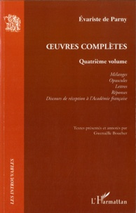 Evariste de Parny - Oeuvres complètes - Volume 4, Mélanges, Opuscules ; Lettres ; Réponses ; Discours de réception à l'Académie française.