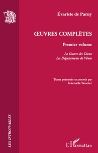 Evariste de Parny - Oeuvres complètes - Volume 1, La Guerre des Dieux ; Les Déguisements de Vénus.