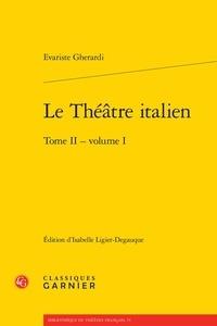 Evariste Gherardi et Isabelle Ligier-Degauque - Le théâtre italien - Tome 2, Volume 1.