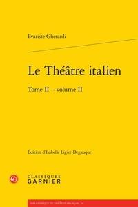 Evariste Gherardi et Isabelle Ligier-Degauque - Le théâtre italien - Tome 2, Volume 2.
