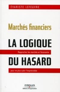 Marchés financiers, la logique du hasard - Rapprocher les marchés et léconomie pour ne plus subir limprévisible.pdf