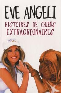 Eve Angéli - Histoires de chiens extraordinaires.