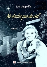 Eve Angeville - Ne doutez pas du ciel.