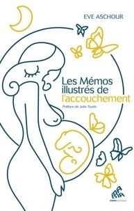 Eve Aschour - Les mémos illustrés de l'accouchement - 170 fiches pratiques.