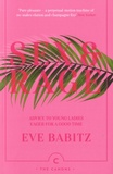 Eve Babitz - Sex and Rage - Advice to Young Ladies Eager for a Good Time.