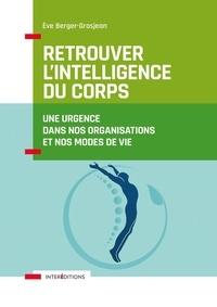 Retrouver l'intelligence du corps- Une urgence dans nos organisations et nos modes de vie - Eve Berger-Grosjean |
