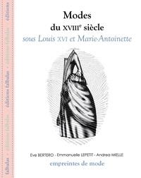 Eve Bertero et Emmanuelle Lepetit - Modes du XVIIIe siècle sous Louis XVI et Marie-Antoinette.