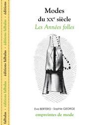 Eve Bertero et Sophie George - Modes du XXe siècle - Les Années folles.
