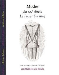 Eve Bertero et Sophie George - Modes du XXe siècle - Le Power Dressing.