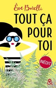 """Eve Borelli - Tout ça pour toi - Un roman feel-good inédit ! Découvrez également sa nouveauté """"C'était pas censé se passer comme ça""""."""
