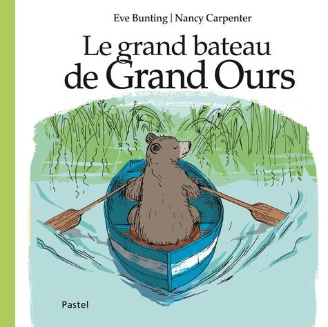 Eve Bunting et Nancy Carpenter - Le grand bateau de Grand Ours.