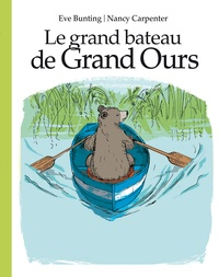 Eve Bunting et Nancy Carpenter - Le grand bateau de Grand Ours.