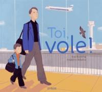 Eve Bunting et Frédéric Rébéna - Toi, vole !.