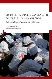 Eve Bureau-Point - Les patients experts dans la lutte contre le sida au Cambodge - Anthropologie d'une norme globalisée.