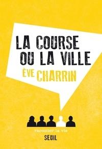 Eve Charrin - La course ou la ville.