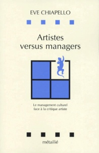 Eve Chiapello - ARTISTES VERSUS MANAGERS. - Le management culturel face à la critique artiste.