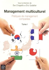 Eve Chiapello et Eric Godelier - Management multiculturel - Tome 1, Pratiques de management comparées.