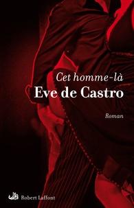 Eve de Castro - Cet homme-là.