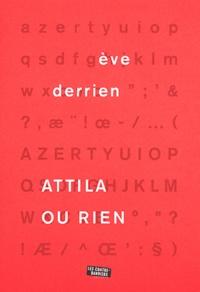 Eve Derrien - Attila ou rien.
