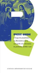 Eve Duperray - Petit guide à l'usage des propriétaires ou affectataires pour la sauvegarde et la valorisation du patrimoine mobilier rural.