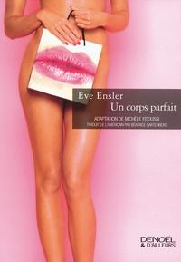 Eve Ensler - Un corps parfait.