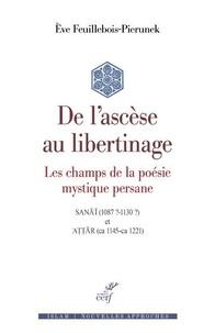 Eve Feuillebois-Pierunek - De l'ascèse au libertinage - Les champs de la poésie mystique persanne.