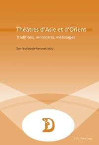 Eve Feuillebois-Pierunek - Théâtres d'Asie et d'Orient - Traditions, rencontres, métissages.