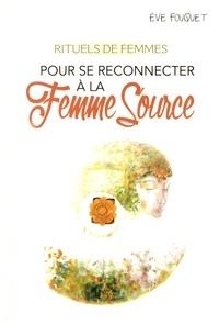 Eve Fouquet - Rituels de femmes pour se reconnecter à la femme source.