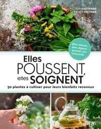 Eve Gaignard et Xavier Mathias - Elles poussent, elles soignent - 50 plantes à cultiver pour leurs bienfaits reconnus.