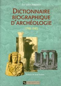 Eve Gran-Aymerich - Dictionnaire biographique d'archéologie 1798-1945.