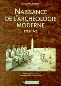 Eve Gran-Aymerich - Naissance de l'archéologie moderne - 1798-1945.