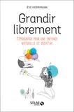 Eve Herrmann - Grandir librement - Témoignage pour une enfance naturelle et créative.