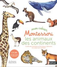 Eve Herrmann et Roberta Rocchi - Mon cahier Montessori les animaux des continents.