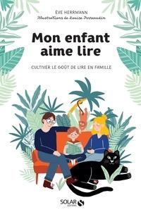 Eve Herrmann - Mon enfant aime lire - Cultiver le goût de lire en famille.