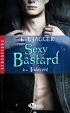 Eve Jagger - Sexy bastard Tome 4 : Indécent.