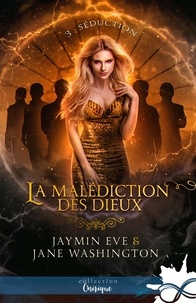 Eve Jaymin et Jane Washington - La malédiction des dieux Tome 3 : Séduction.