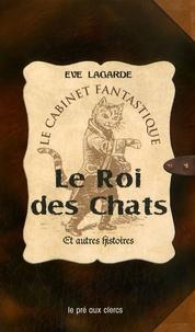 Eve Lagarde - Le Roi des Chats et autres histoires.