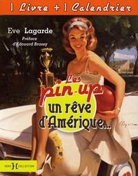 Eve Lagarde - Les pin-up, un rêve d'Amérique... - Avec 1 calendrier.