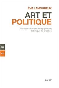 Eve Lamoureux - Art et politique - Nouvelles formes d'engagement artistique au Québec.