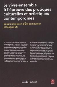 Eve Lamoureux et  Magali Uhl - Le vivre-ensemble à l'épreuve des pratiques culturelles et artistiques contemporaines.