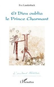 Eve Laudenback - Et Dieu oublia le prince charmant.