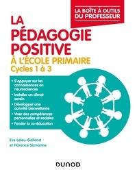 Eve Leleu-Galland et Florence Samarine - La pédagogie positive à l'école primaire - Cycles 1 à 3.