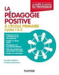 Eve Leleu-Galland et Florence Samarine - La pédagogie positive à l'école primaire.
