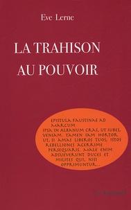 Eve Lerne - La trahison au pouvoir.