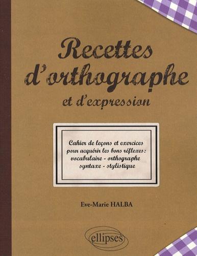 Eve-Marie Halba - Recettes d'orthographe et d'expression.