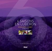 Eve-Marie Zizza-Lalu - Edouard Loubet, 6 Saisons en Lubéron - 60 Recettes.