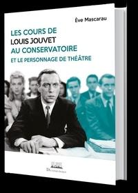 Eve Mascarau - Les cours de Louis Jouvet au Conservatoire et le personnage de théâtre.