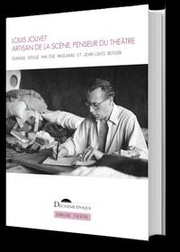 Eve Mascarau et Jean-Louis Besson - Louis Jouvet - Artisan de la scène, penseur du théâtre.
